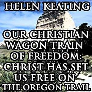 Our Christian Wagon Train of Freedom Audiobook