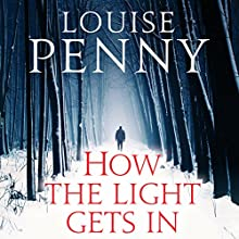 How the Light Gets In: Chief Inspector Gamache, Book 9 Audiobook by Louise Penny Narrated by Adam Sims