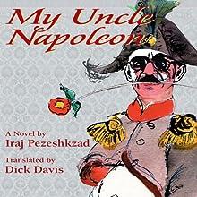 My Uncle Napoleon   Livre audio Auteur(s) : Iraj Pezeshkzad, Dick Davis (translator, afterword) Narrateur(s) : Moti Margolin, Dick Davis