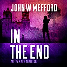 In the End: An Ivy Nash Thriller, Book 6; Redemption Thriller Series 12 Audiobook by John W. Mefford Narrated by Julia Farmer