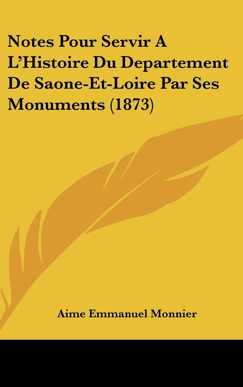 Download Notes Pour Servir A L'Histoire Du Departement De Saone-Et-Loire Par Ses Monuments (1873) (French Edition) pdf