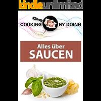 Alles über Saucen: klassische Zubereitung & kreative Variationen (Cooking by Doing)