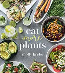 Eat More Plants: Molly Krebs: 9781624148385: Amazon.com: Books