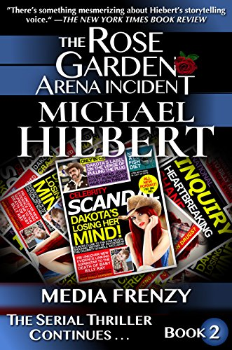 Media Frenzy (The Rose Garden Arena Incident Book 2) by [Hiebert, Michael]