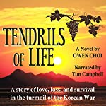 Tendrils of Life: A Story of Love, Loss, and Survival in the Turmoil of the Korean War | Owen Choi