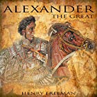 Alexander the Great: A History from Beginning to End: One Hour History Military Generals, Book 1 Hörbuch von Henry Freeman Gesprochen von: Teague Dean