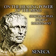 On the Healing Power of the Mind: Stoic Principles for Self-Improvement Audiobook by  Seneca Narrated by Kevin Theis