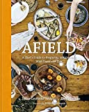 Afield: A Chef s Guide to Preparing and Cooking Wild Game and Fish