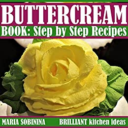 Buttercream Book: Step by Step Recipes (Cookbook: Cake Decorating Book 2) by [Sobinina, Maria]