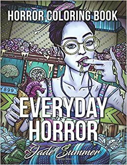 Amazon Everyday Horror An Adult Coloring Book With Daily Life Scenes Dark Fantasy Themes And Relaxing Gothic Patterns 9781543186833 Jade Summer