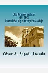 Libro Decimo de Bautismos (1814-1820) Parroquia San Miguel Arcángel de Cabo Rojo: Transcripcion y Analisis (Spanish Edition) Paperback