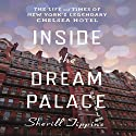 Inside the Dream Palace: The Life and Times of New York's Legendary Chelsea Hotel Hörbuch von Sherill Tippins Gesprochen von: Carol Monda