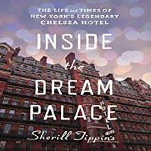 Inside the Dream Palace: The Life and Times of New York's Legendary Chelsea Hotel Audiobook by Sherill Tippins Narrated by Carol Monda