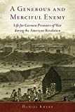 A Generous and Merciful Enemy: Life for German Prisoners of War during the American Revolution