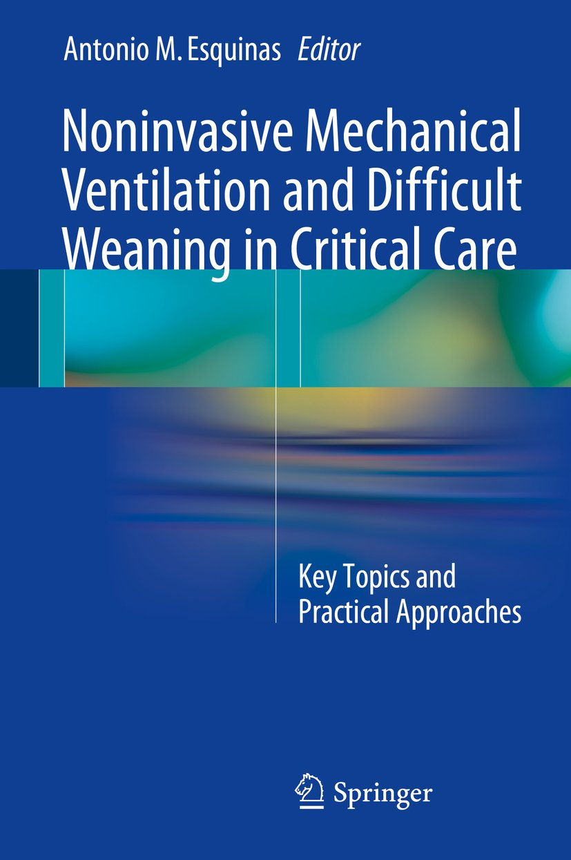 Noninvasive Mechanical Ventilation And Difficult Weaning In Critical Care  Key Topics And Practical Approaches  English Edition
