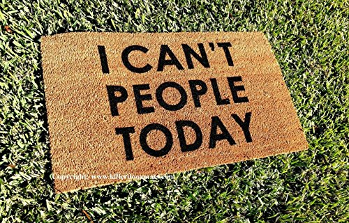 I Can't People Today Funny Doormat, Size Large - Welcome Mat - Doormat - Custom Hand Painted Doormat by Killer Doormats