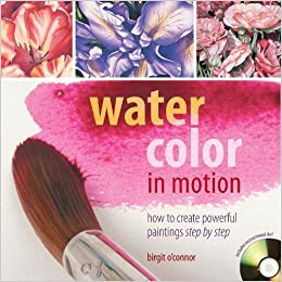 Watercolor in Motion: How to Create Powerful Paintings Step by Step