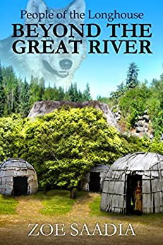 Beyond the Great River (People of the Longhouse Book 1) by [Saadia, Zoe]