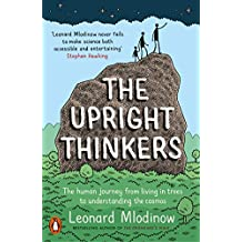 The Upright Thinkers: The Human Journey from Living in Trees to Understanding the Cosmos (English Edition)