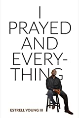 I Prayed and Everything Hardcover