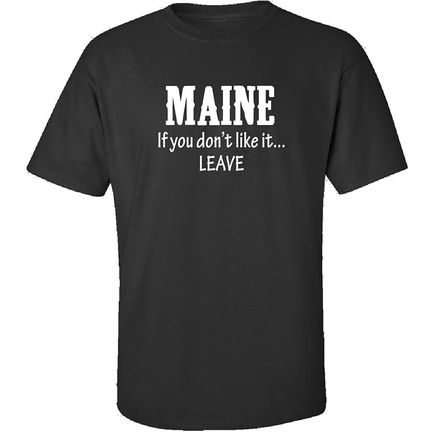 Maine If You Dont Like It Leave Proud State - Adult Shirt
