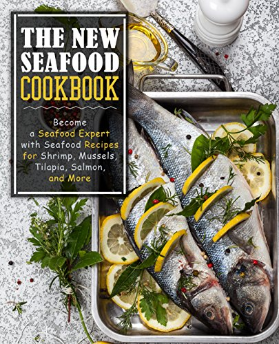 The New Seafood Cookbook: Become a Seafood Expert with Seafood Recipes for Shrimp, Mussels, Tilapia, Salmon, and More by BookSumo Press