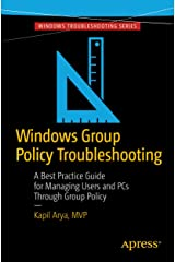 Windows Group Policy Troubleshooting: A Best Practice Guide for Managing Users and PCs Through Group Policy (English Edition) eBook Kindle