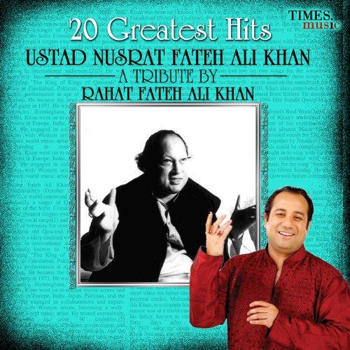 20 Greatest Hits - Ustad Nusrat Fateh Ali Khan - A Tribute by Rahat Fateh Ali Khan