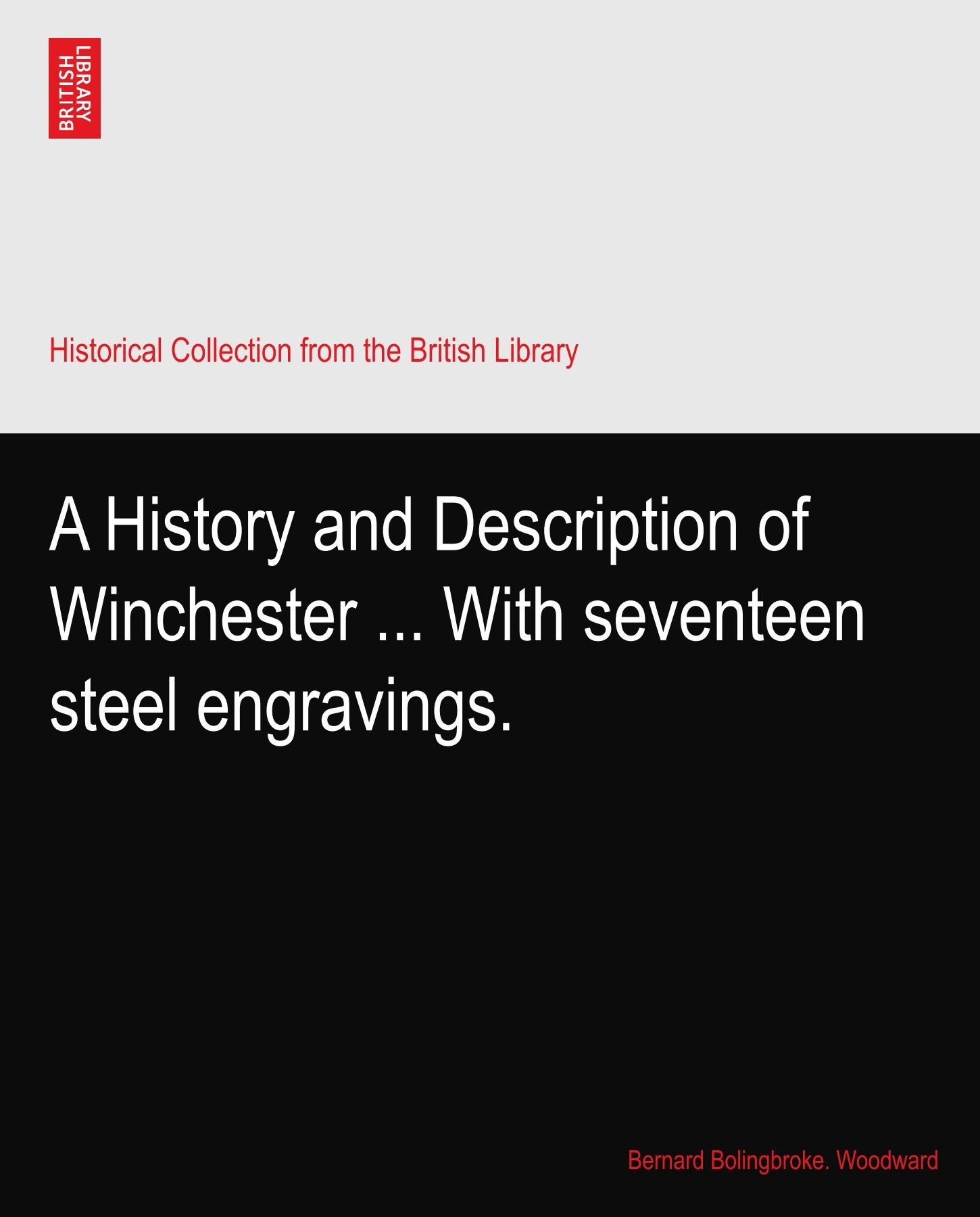 Read Online A History and Description of Winchester ... With seventeen steel engravings. ebook