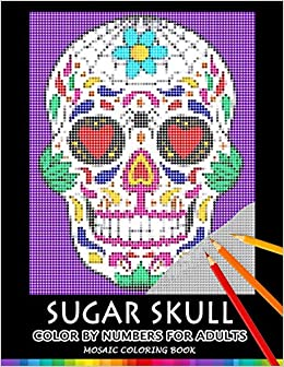 Amazon Com Sugar Skull Color By Numbers For Adults Mosaic Coloring Book Stress Relieving Design Puzzle Quest 9781687863263 Nox Smith Books