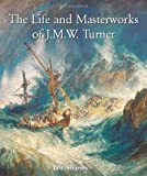The Life and Masterworks of J. M. W. Turner, Eric Shanes, 1859956874