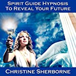 Spirit Guide Hypnosis to Reveal Your Future | Christine Sherborne