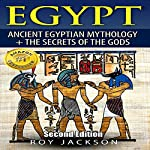 Egypt: Ancient Egyptian Mythology and the Secrets of the Gods | Roy Jackson