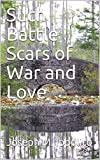 img - for Such Battle Scars of War and Love book / textbook / text book