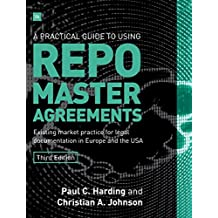 A Practical Guide to Using Repo Master Agreements: Existing market practice for legal documentation in Europe and the USA