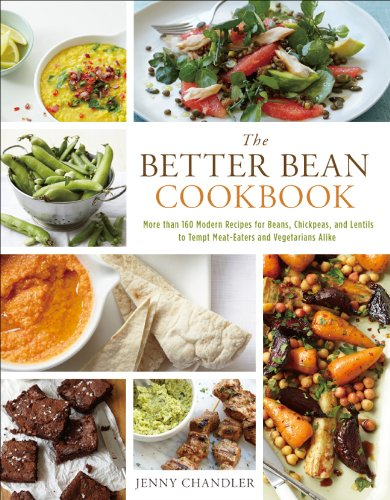 The Better Bean Cookbook: More than 160 Modern Recipes for Beans, Chickpeas, and...