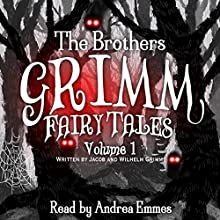 The Brothers Grimm Fairy Tales, Vol. 1 Audiobook by Jacob Grimm, Wilhelm Grimm Narrated by Andrea Emmes