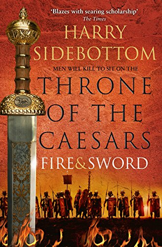 Fire and Sword (Throne of the Caesars) [Paperback] [Feb 22, 2017] Harry Sidebottom