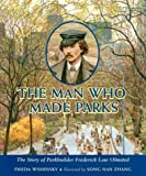 img - for The Man Who Made Parks: The Story of Parkbuilder Frederick Law Olmsted book / textbook / text book