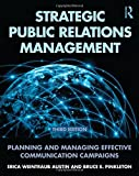 Strategic Public Relations Management: Planning and Managing Effective Communication Campaigns (Routledge Communication Series)