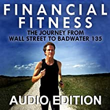 Financial Fitness: The Journey from Wall Street to Badwater 135 Audiobook by William Corley Narrated by William Corley