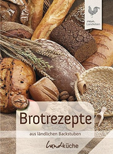 Brotrezepte aus ländlichen Backstuben. Landküche (LandLeben)