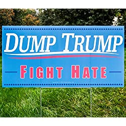 Dump Trump Fight Hate Anti Donald Trump Yard Sign. Double Sided, Stand Included. Reject The President's Bigotry & Divisiveness and Elect a Message of Love & Inclusiveness. Keep The Revolution Going!