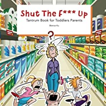 Shut The F*** Up: Tantrum book for toddler's parents