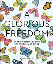 A Glorious Freedom: Older Women Leading Extraordinary Lives