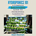 Hydroponics 101 (3rd Edition): A Complete Beginner's Guide to Hydroponic Gardening Audiobook by Dean Deschain Narrated by Martin James
