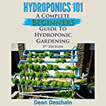 Hydroponics 101 (3rd Edition): A Complete Beginner's Guide to Hydroponic Gardening | Dean Deschain