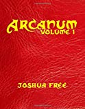 Arcanum: The Great Magical Arcanum (Volume One): A Complete Guide to Systems of Magick & Unification of the Metaphysical Universe (in two volumes) (Great Magickal Arcanum) (Volume 1)