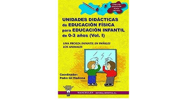 Amazon.com: Unidades didácticas de Educación Física para educación infantil (0-3 años) Vol.I: Una proeza infantil en pañales - los animales (Spanish ...