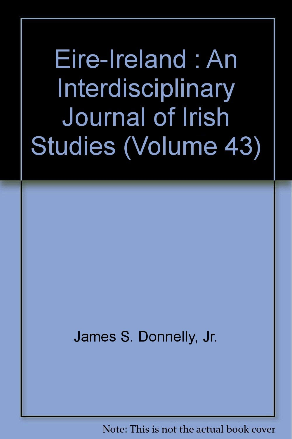 Eire Ireland An Interdisciplinary Journal Of Irish Studies Volume 43 James S Donnelly Jr Vera Kreilkamp Amazon Com Books